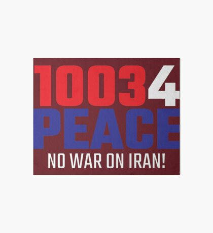 10034 (for) PEACE - No War on Iran! Art Board Print