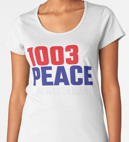 10034 (for) PEACE - No War on Iran! Premium Scoop T-Shirt