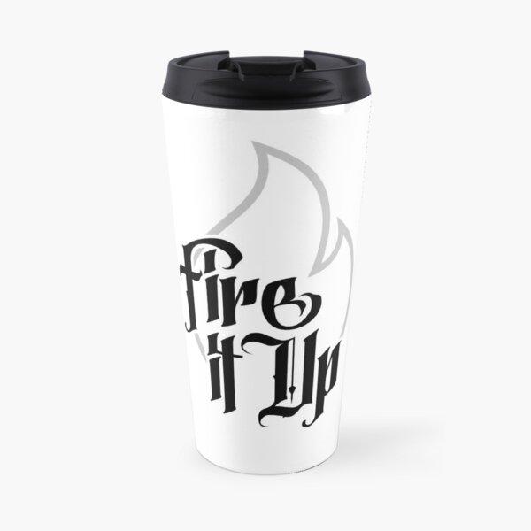Fire it Up Travel Mug