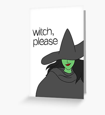 Witch, Please Greeting Card