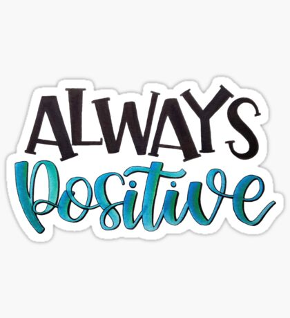 Always Positive - Positive Quote Sticker