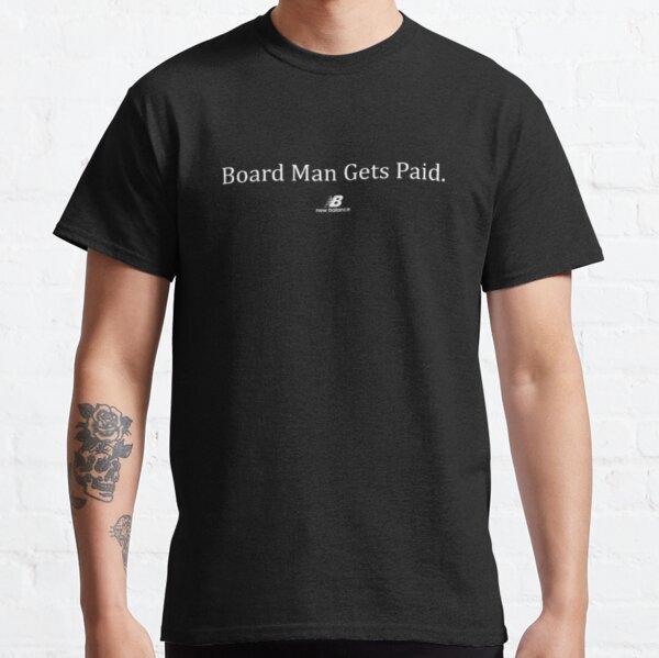 Board Man Gets Paid New Blance Kawhi Shirt Classic T-Shirt