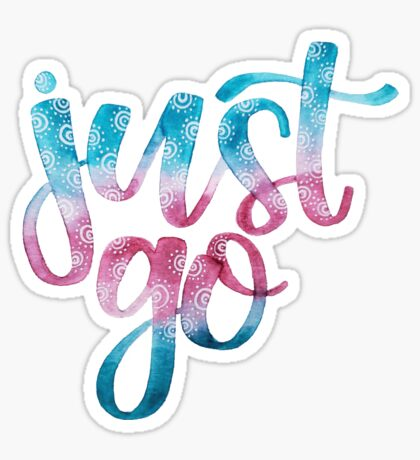 Just Go - Positive Quote  Sticker