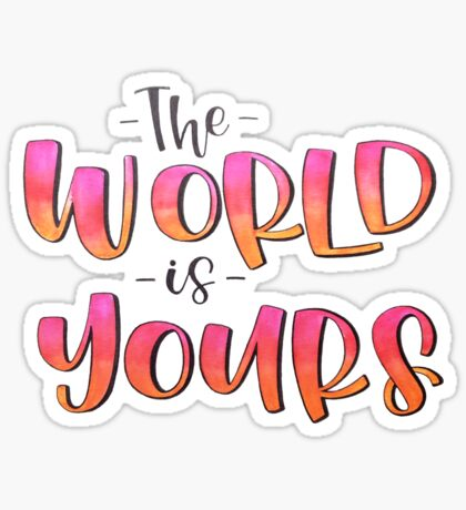 The world is yours - Positive Quote Sticker