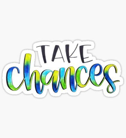 Take Chances - Positive Quote  Sticker