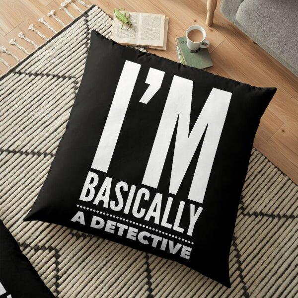 Basically a detective  Floor Pillow