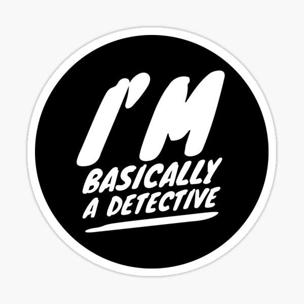 I'm basically a detective  Sticker