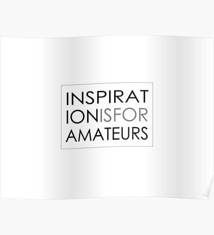 Inspiration Is For Amateurs Motivation Slogan Poster