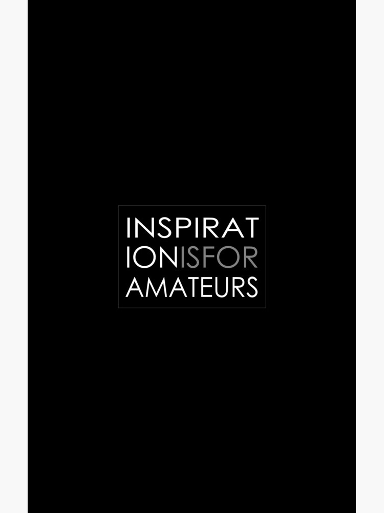 Inspiration Is For Amateurs Motivation Slogan (Dark Theme) by ys-stephen