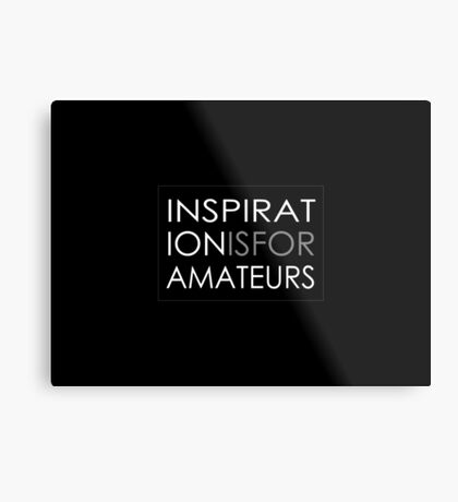 Inspiration Is For Amateurs Motivation Slogan (Dark Theme) Metal Print