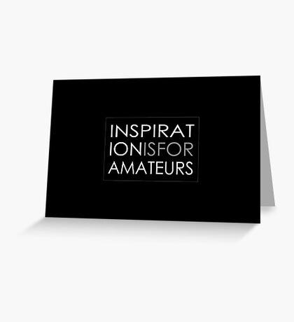 Inspiration Is For Amateurs Motivation Slogan (Dark Theme) Greeting Card