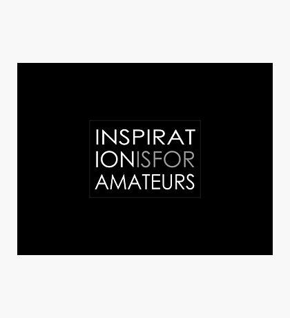 Inspiration Is For Amateurs Motivation Slogan (Dark Theme) Photographic Print