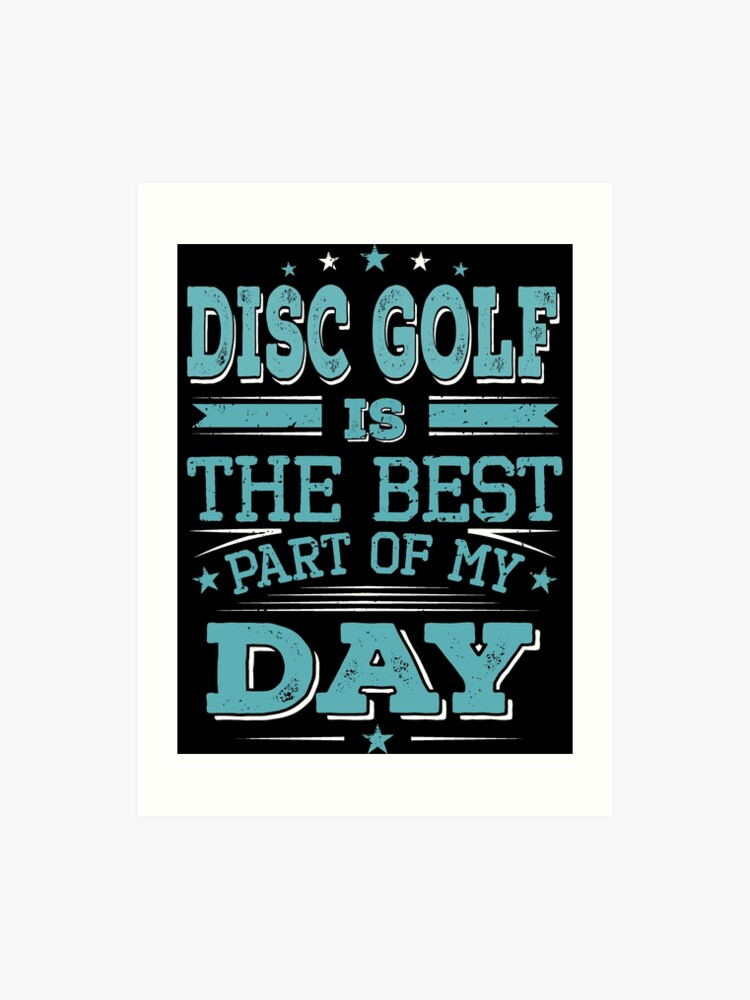 Disc Best Part Of Day-Cool Funny Disc Golf Player Team Champion Sayings  Slogan Quotes | Art Print