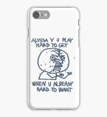 Alyssa Y U PLAY HARD TO GET iPhone Case/Skin
