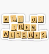All Of Them Witches! Sticker