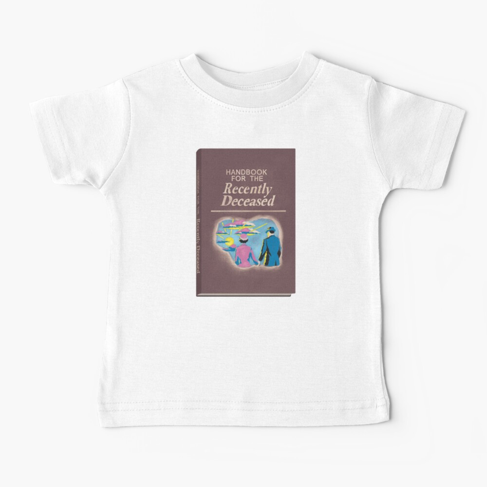Handbook for the Recently Deceased Baby T-Shirt