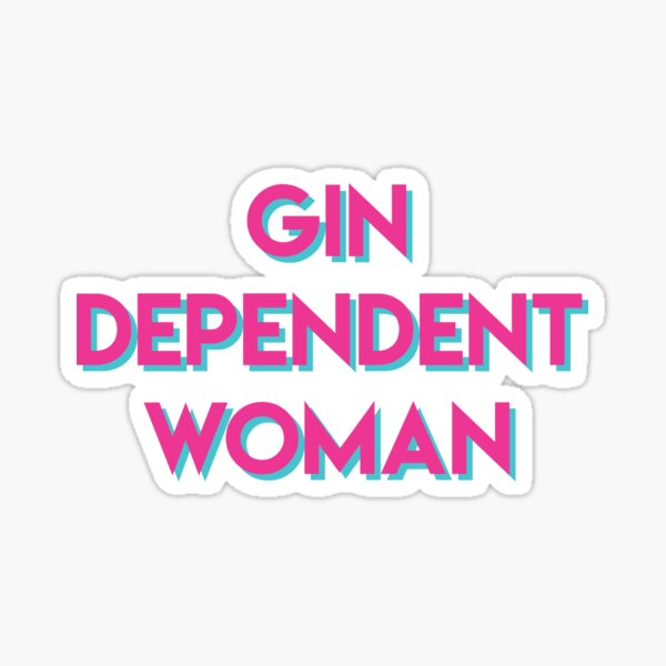 Gindependent Woman - Gin Dependent Woman - For Gin Lovers  Sticker