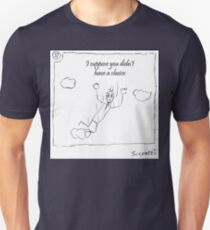 You would follow Ted off a cliff Unisex T-Shirt