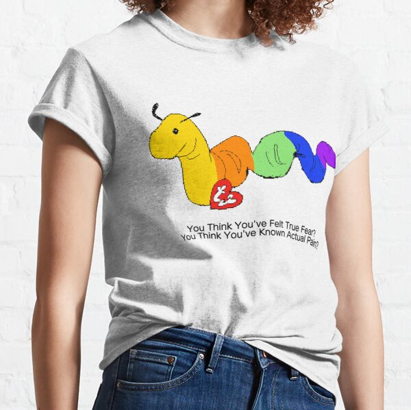 Beanie baby inch worm / you think you've felt true fear? Classic T-Shirt