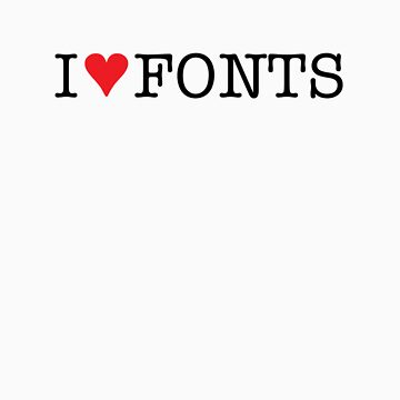 I Love Fonts by designgroupies