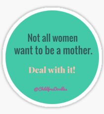 NOT ALL WOMEN WANT TO BE A MOTHER Sticker