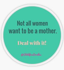 NOT ALL WOMEN WANT TO BE A MOTHER Transparent Sticker