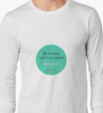 NOT ALL WOMEN WANT TO BE A MOTHER Long Sleeve T-Shirt