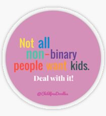 NOT ALL NON BINARY PEOPLE WANT KIDS Transparent Sticker