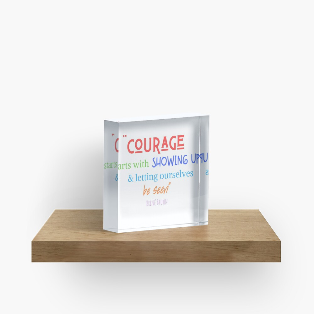 Courage To Show Up Acrylic Block