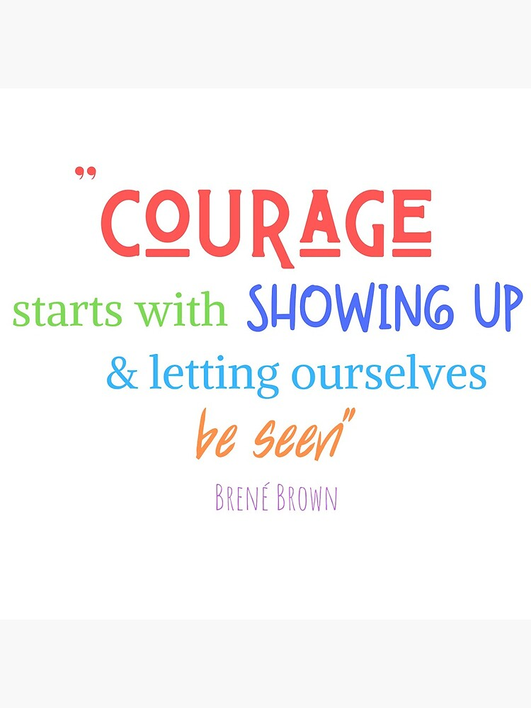 Courage To Show Up by syreetalynn