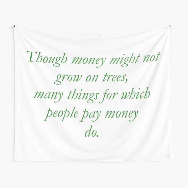 Though money might not grow on trees... Tapestry
