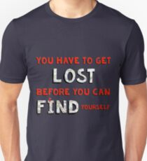 You Have to Get Lost Unisex T-Shirt