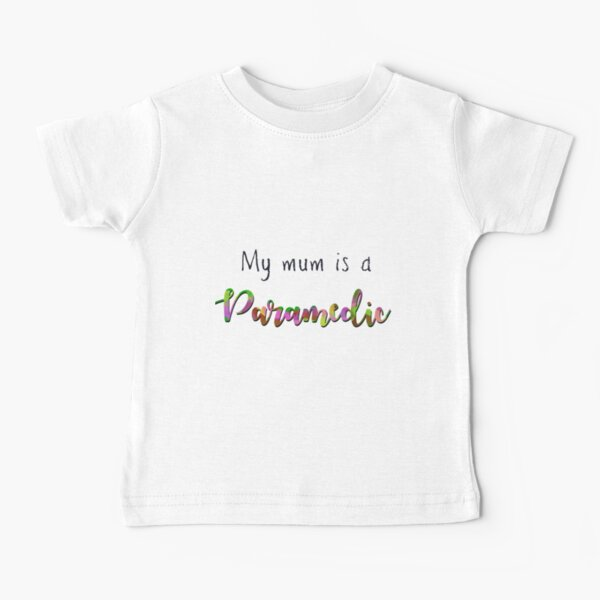My mum is a paramedic Baby T-Shirt