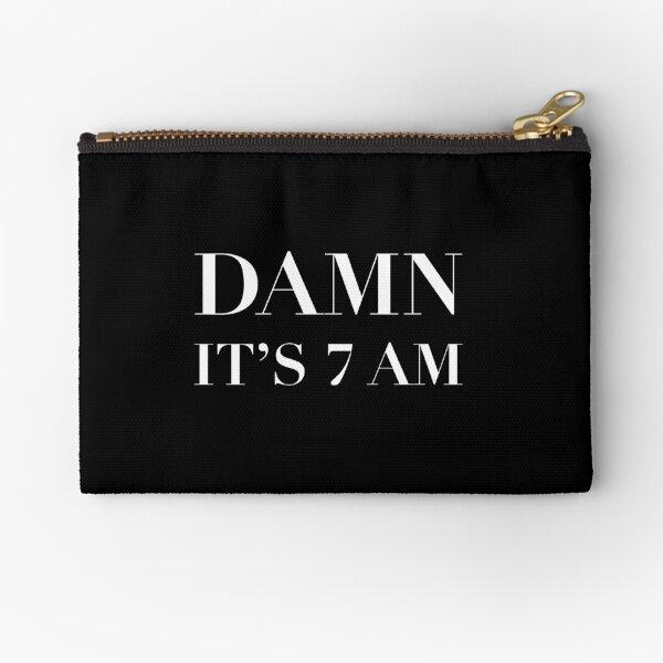 Damn...It's 7am Zipper Pouch