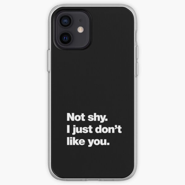 Not shy. I just don't like you. iPhone Soft Case