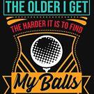 Golf Sarkamus The Older I Get The Harder It Is To Find My Balls von Basti09