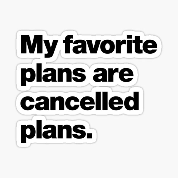 My favorite plans are cancelled plans Sticker