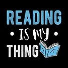 Reading Is My Thing Reader Bookworm Gift Idea von haselshirt