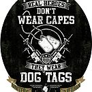 Patriotic Military Hero - Real Heroes wear Dogtags  by IconicTee