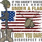 Patriotic Do not Disrespect the Flag  by IconicTee