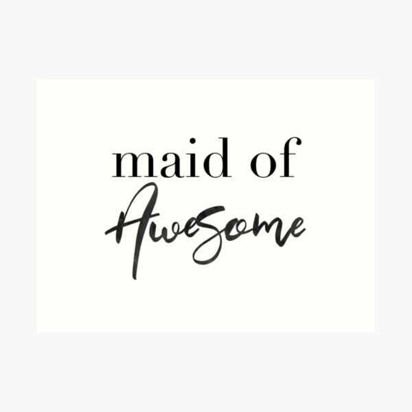 Maid of Awesome - Wedding Maid of Honor Bridal Party Reception Bridesmaid Gift Art Print