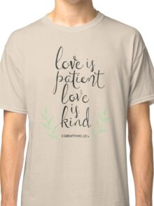 Love Is Patient, Love Is Kind Classic T-Shirt