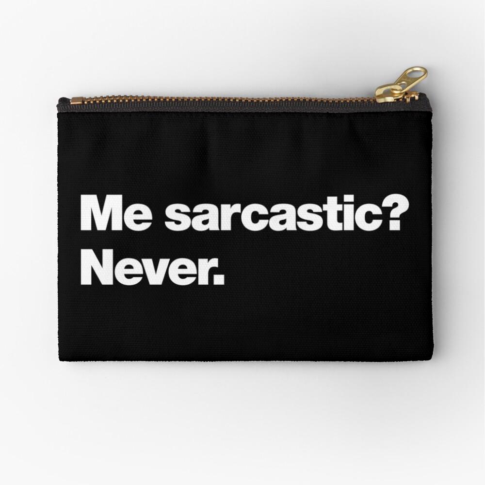 Me sarcastic? Never. Zipper Pouch