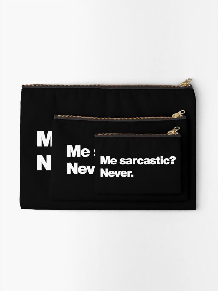 Alternate view of Me sarcastic? Never. Zipper Pouch