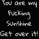 You are my fucking sunshine by TaylerMacneill