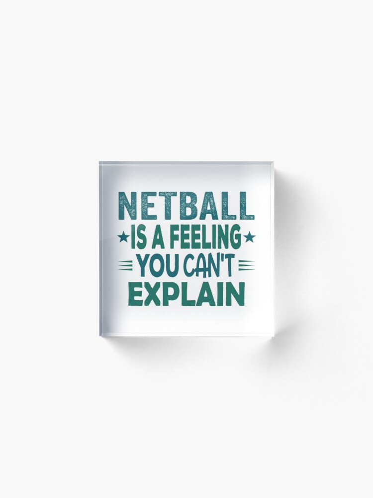 Netball Feeling-Cool Funny Best Netball Player Team Quotes Champion Sayings  | Acrylic Block