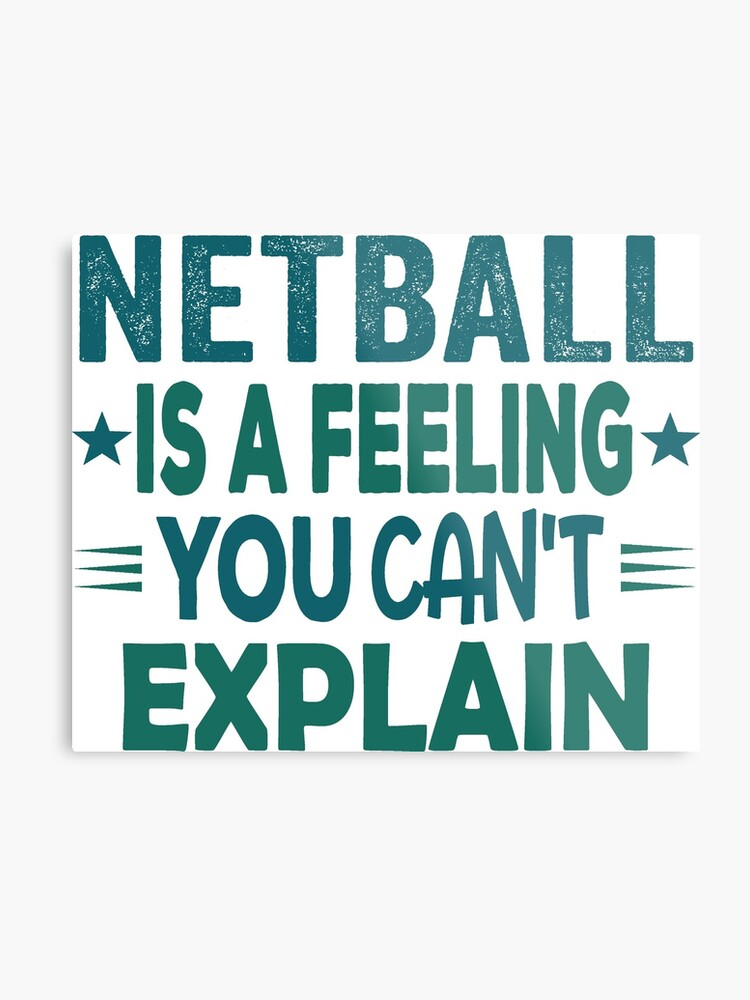 Netball Feeling-Cool Funny Best Netball Player Team Quotes Champion Sayings  | Metal Print