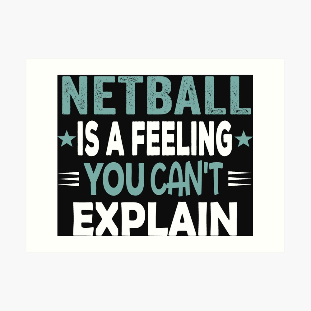 Netball Feeling-Cool Funny Best Netball Player Team Quotes Champion Sayings  | Art Print