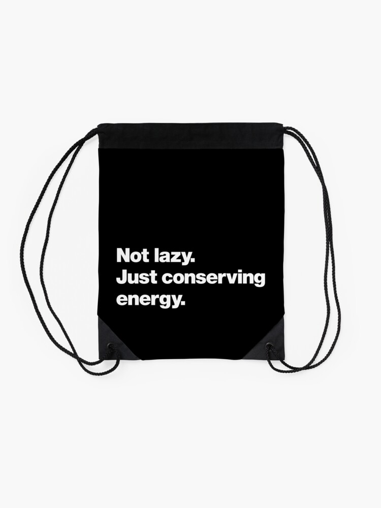 Alternate view of Not lazy. Just conserving energy. Drawstring Bag