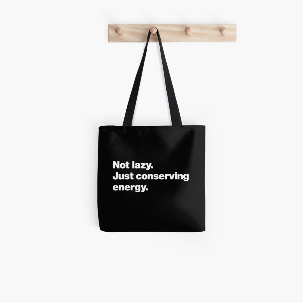 Not lazy. Just conserving energy. Tote Bag